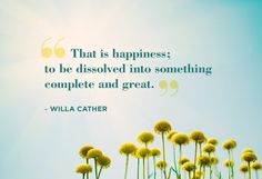 """""""This is happiness; to be dissolve into something complete and great."""" #happiness"""