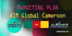 Here is the complete detail of the AIM Global Cameroon Marketing Plan as your guide and reference in doing the business worldwide. This is helpful for you!