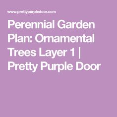 Perennial Garden Plan: Ornamental Trees Layer 1 | Pretty Purple Door