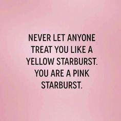 Never-let-anyone-treat-you-like-a-yellow-starburst