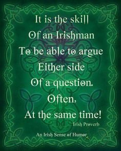 ☘☘ Ïŕἶŝђ €ƴẻŝ Ꭿŕẻ Ꮥ๓ἶℓἶภ' ☘☘ ~ It is the skill of an Irishman to be able to argue either side of a question. Often, at the same time! ~ Irish Proverb --- http://tipsalud.com -----