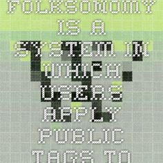 A folksonomy is a system in which users apply public tags to online items, typically to aid them in re-finding those items. en.wikipedia.org