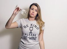Be Kind, Please Re-Wine T-Shirt by SnorgTees. Men's and women's sizes available. Check out our full catalog for tons of funny t-shirts.