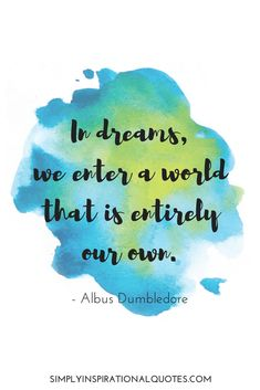 In dreams, we enter a world that is entirely our own.