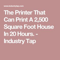 The Printer That Can Print A 2,500 Square Foot House In 20 Hours. - Industry Tap