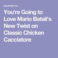 You're Going to Love Mario Batali's New Twist on Classic Chicken Cacciatore