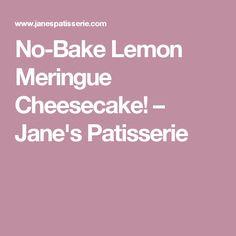 No-Bake Lemon Meringue Cheesecake! – Jane's Patisserie