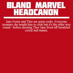 Bland Marvel Headcanons — Jane Foster and Thor are great cooks. Everyone...