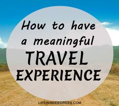 How to have a meaningful travel experience. It contains tips on making all your travels meaningful and wonderful. New Environment, Traveling By Yourself, Tips, Counseling