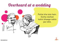 The Great Indian wedding is full of light-hearted banter about the bride, the groom, their families, the food, and life. Here's us inviting some wonderful snippets that you might have overheard at a wedding.