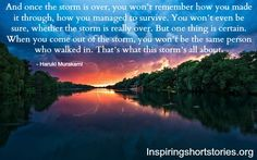 You can weather the storm and discover what lies within once the rain has washed away all that hid you.