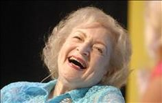 Betty White-taking life at face value and realizing its not that serious!  :)
