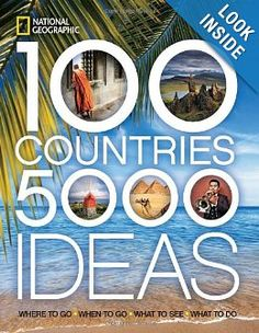 100 Countries, 5, 000 Ideas: Where to Go, When to Go, What to See, What to Do: National Geographic: 9781426207587: Amazon.com: Books