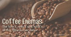 Coffee Enemas: The how's, why's and what's of this natural liver detox