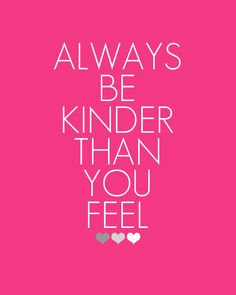 To even the person who those difficult to be kind to, unless of course they are threatening or bullying you, then get help. Bullies want your emotions, attention, and a response, even kindness, so just ignore them and get help.