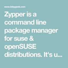 Zypper is a command line package manager for suse & openSUSE distributions. It's used to install, update, search & remove packages & manage repositories, perform various queries, and more. Zypper command-line interface to ZYpp system management library (libzypp). Some other package manger utilities which are being used
