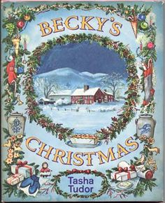 Becky's Christmas by Tasha Tudor. This is an extremely rare book, but if you can find it, it's a wonderful holiday read.