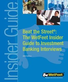 Beat the Street: The WetFeet Guide to Investment Banking Interviews (WetFeet Insider Guide):   Investment banking interviews are highly competitive. Beat the Street offers tips to acing interviews in corporate finance, research, sales, and trading. We talked to recruiters, new hires, and senior bankers at the leading investment banking firms to answer all of your questions about interviews--from information sessions to the final interview to the offer.