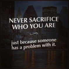 Never sacrifice who you are..