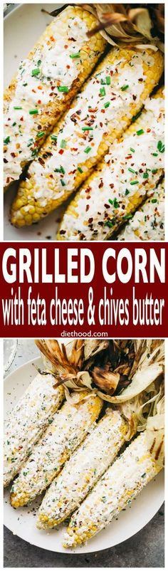 Grilled Corn with Feta Cheese and Chives Butter - Delicious and juicy grilled corn on the cob smothered with a creamy feta cheese compound butter! via @diethood