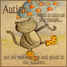 autism when it rains on your parade just put your boot on & splash