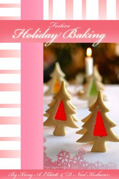 Festive Holiday Baking features tasty recipes that can be made with 8 ingredients or less!