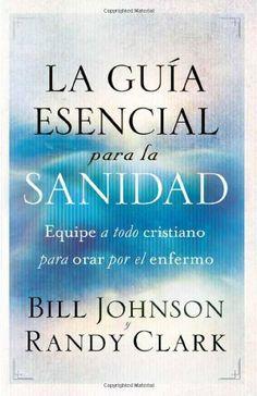 La Guia Esencial Para la Sanidad = The Essential Guide to Healing de Bill Johnson y otros, http://www.amazon.es/dp/1616387548/ref=cm_sw_r_pi_dp_3mQQtb1Z3E4H9