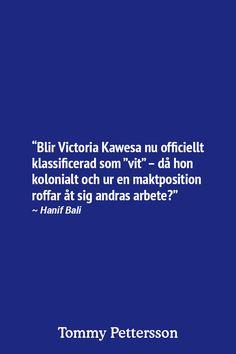 """""""Blir Victoria Kawesa nu officiellt klassificerad som """"vit"""" – då hon kolonialt och ur en maktposition roffar åt sig andras arbete?"""" ~ Hanif Bali"""