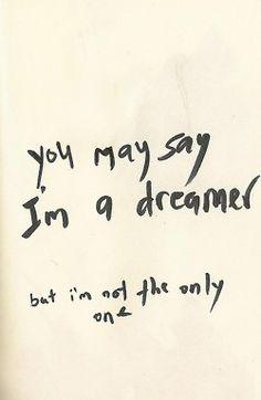 Yoy may say I'm a dreamer but I'm not the only one // Puedes decir que soy un soñador, pero no soy el único