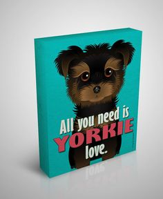 "Yorkie Canvas - All You Need is Yorkie Love  - 100% Cotton Canvas 11""x 14"" - 1.5 inch Gallery Wrap - from Dogs Incorporated"