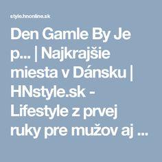 Den Gamle By  Je p... | Najkrajšie miesta v Dánsku | HNstyle.sk - Lifestyle z prvej ruky pre mužov aj ženy