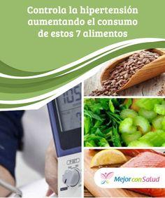Controla la #hipertensión aumentando el consumo de estos 7 #alimentos  Para mejorar la circulación y evitar problemas de hipertensión es fundamental #incluir en nuestra dieta alimentos que nos permitan regular los procesos inflamatorios y controlar la retención de líquidos #RemediosNaturales