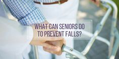 What Can Seniors Do to Prevent Falls?