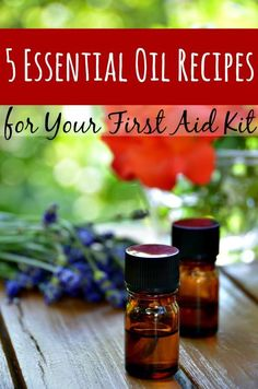 First Aid Supplies - Using Essential Oils in your First Aid Kit + 5 recipes to…