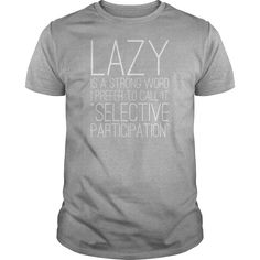 Lazy Is A Strong Word Prefer To Call It Selective #gift #ideas #Popular #Everything #Videos #Shop #Animals #pets #Architecture #Art #Cars #motorcycles #Celebrities #DIY #crafts #Design #Education #Entertainment #Food #drink #Gardening #Geek #Hair #beauty #Health #fitness #History #Holidays #events #Home decor #Humor #Illustrations #posters #Kids #parenting #Men #Outdoors #Photography #Products #Quotes #Science #nature #Sports #Tattoos #Technology #Travel #Weddings #Women