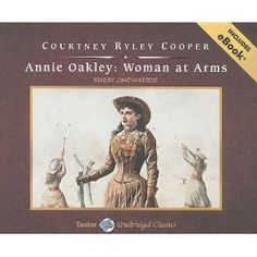 Annie Oakley: WOman at Arms by Courntye ryley cooper