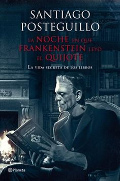 La noche en que Frankenstein leyó el Quijote / Santiago Posteguillo. Excelente libro y súper recomendable.