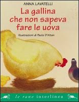 La gallina che non sapeva fare le uova Anna Lavatelli e Paolo d'Altan Interlinea Edizioni