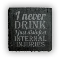 Square Slate Coasters (set of 4)  - I never Drink I just disinfect internal injuries