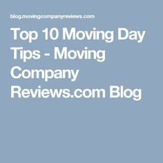 Top 10 Moving Day Tips - Moving Company Reviews.com Blog