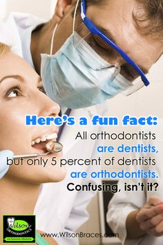 Orthodontic Fact #3 Here's a fun fact: All orthodontists are dentists, but only 5 percent of dentists are orthodontists. www.giedentallab.com