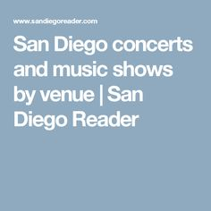 San Diego concerts and music shows by venue | San Diego Reader