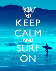 Keep Calm And Surf On - 8x10 Art Print. $12.99, via Etsy. Great gift idea for someone I know!