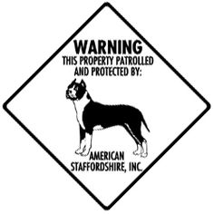 Warning! This property patrolled and protected by: American Staffordshire Terrier, Inc. - Dog Sign