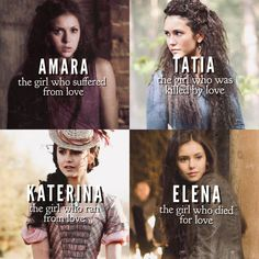 Amara Petrova — the girl who suffered from love. Tatia Petrova — the girl who was killed by love. Katerina Petrova — the girl who ran from love. Elena Petrova — the girl who died for love.
