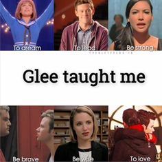 I am starting to be a teenager and there were confessions that supposed to do not mean everything but seeing glee everything I could define myself and my dreams. # Glee is a dream come true
