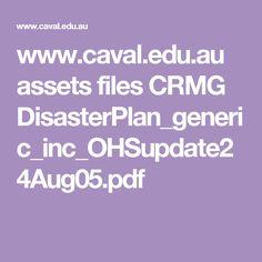 www.caval.edu.au assets files CRMG DisasterPlan_generic_inc_OHSupdate24Aug05.pdf
