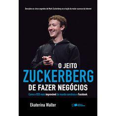 Livro - O Jeito Zuckerberg de Fazer Negócios: Como o Ceo mais Improvável do Mundo Construiu o Facebook