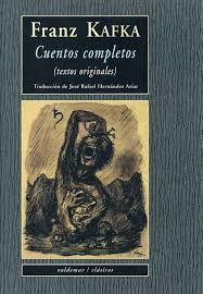 Cuentos completos : (textos originales) / Frank Kafka ; traducción, José Rafael Hernández Arias