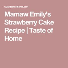 Mamaw Emily's Strawberry Cake Recipe   Taste of Home